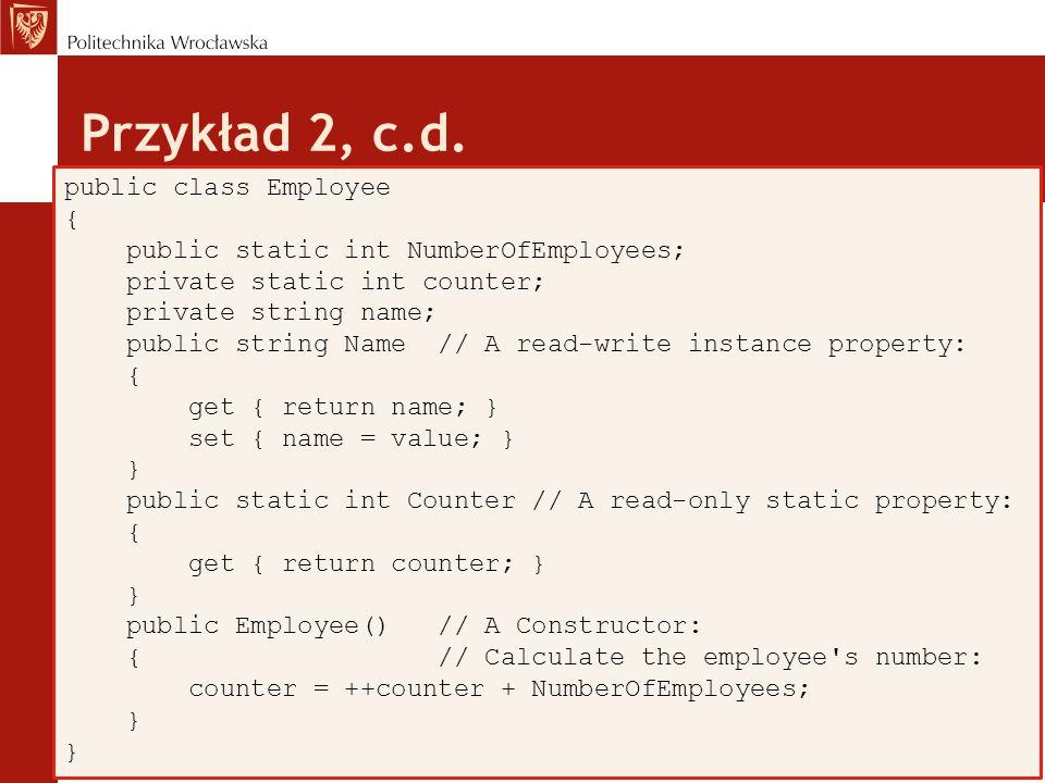 Przykład 5 class Pokaz { public static void Main() { int[] tablica = new int[10]; try { for (int i = 0; ; i++){ tablica[i] = i; Console.WriteLine(i);} } catch(IndexOutOfRangeException) { Console.WriteLine( Nastąpiło właśnie przepełnienie indeksu ); Console.ReadKey(); }}}