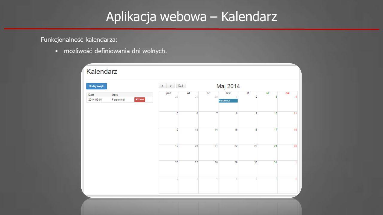 Funkcjonalność kalendarza:  możliwość definiowania dni wolnych. Aplikacja webowa – Kalendarz