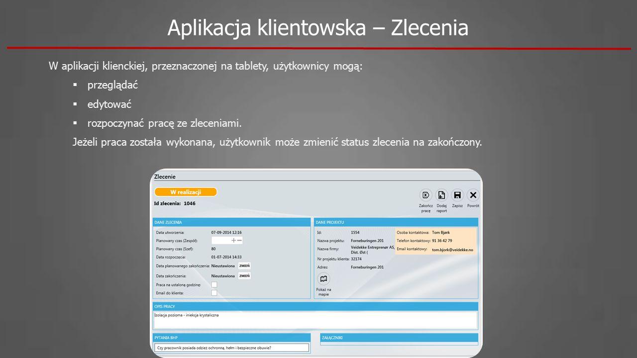 Aplikacja klientowska – Zlecenia W aplikacji klienckiej, przeznaczonej na tablety, użytkownicy mogą:  przeglądać  edytować  rozpoczynać pracę ze zleceniami.