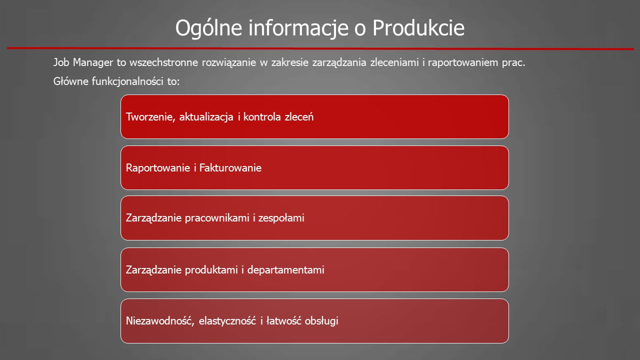 Ogólne informacje o Produkcie Job Manager to wszechstronne rozwiązanie w zakresie zarządzania zleceniami i raportowaniem prac. Główne funkcjonalności