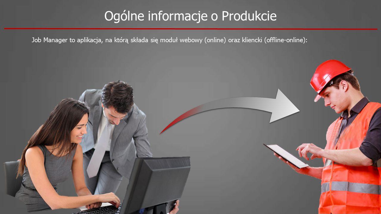 Ogólne informacje o Produkcie Job Manager to aplikacja, na którą składa się moduł webowy (online) oraz kliencki (offline-online):
