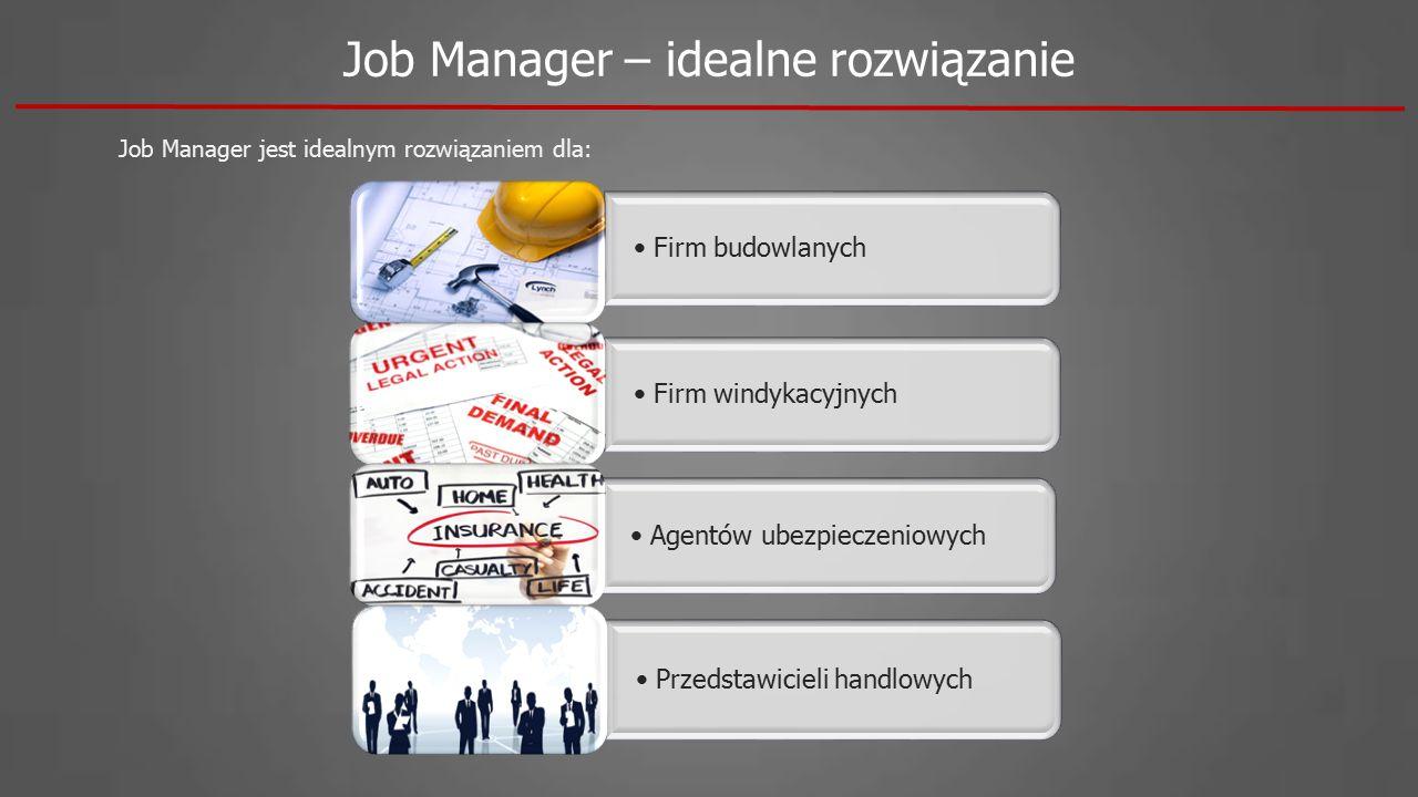 Job Manager – idealne rozwiązanie Job Manager jest idealnym rozwiązaniem dla: Firm budowlanych Firm windykacyjnych Agentów ubezpieczeniowych Przedstawicieli handlowych