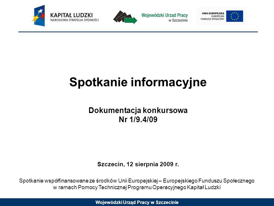 Wojewódzki Urząd Pracy w Szczecinie Spotkanie informacyjne Dokumentacja konkursowa Nr 1/9.4/09 Szczecin, 12 sierpnia 2009 r.