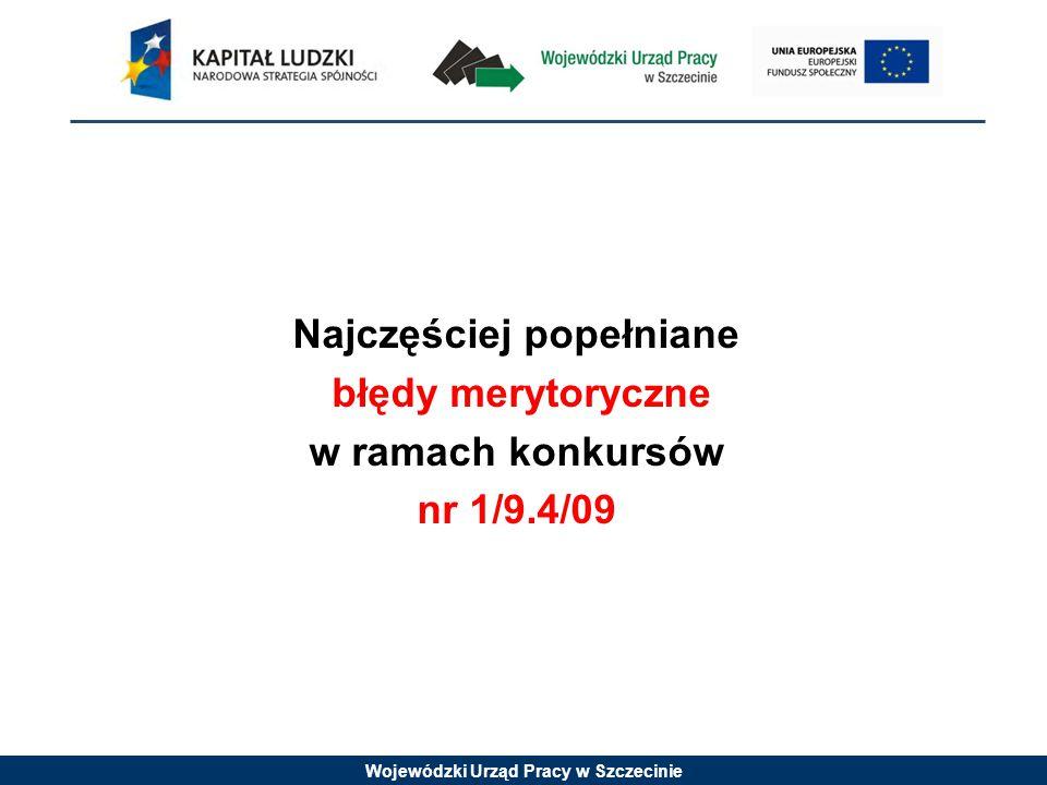 Wojewódzki Urząd Pracy w Szczecinie Najczęściej popełniane błędy merytoryczne w ramach konkursów nr 1/9.4/09