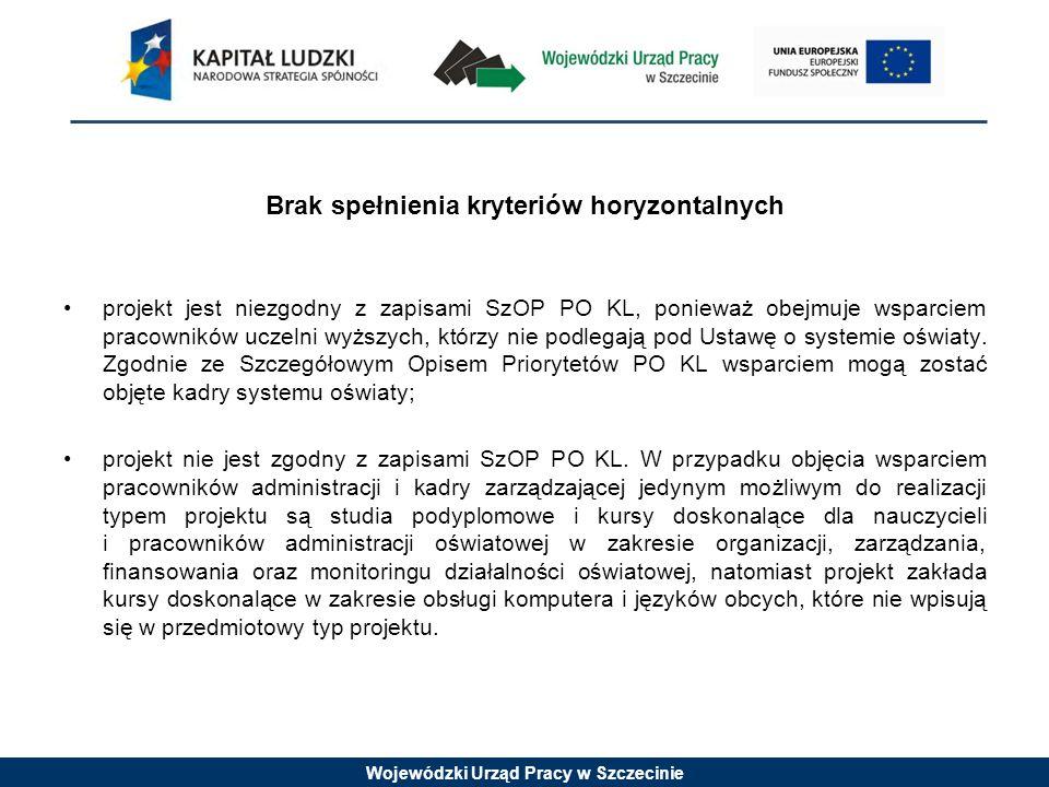 Wojewódzki Urząd Pracy w Szczecinie Brak spełnienia kryteriów horyzontalnych projekt jest niezgodny z zapisami SzOP PO KL, ponieważ obejmuje wsparciem pracowników uczelni wyższych, którzy nie podlegają pod Ustawę o systemie oświaty.