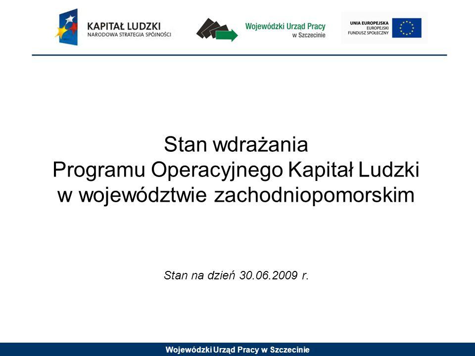 Wojewódzki Urząd Pracy w Szczecinie Stan wdrażania Programu Operacyjnego Kapitał Ludzki w województwie zachodniopomorskim Stan na dzień 30.06.2009 r.