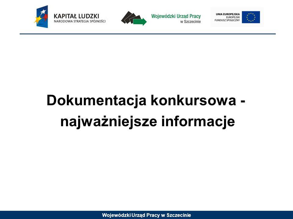 Wojewódzki Urząd Pracy w Szczecinie Dokumentacja konkursowa - najważniejsze informacje