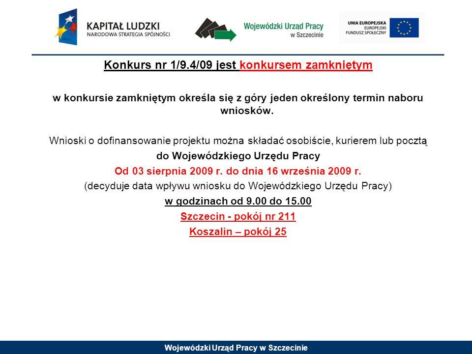 Wojewódzki Urząd Pracy w Szczecinie Konkurs nr 1/9.4/09 jest konkursem zamkniętym w konkursie zamkniętym określa się z góry jeden określony termin naboru wniosków.