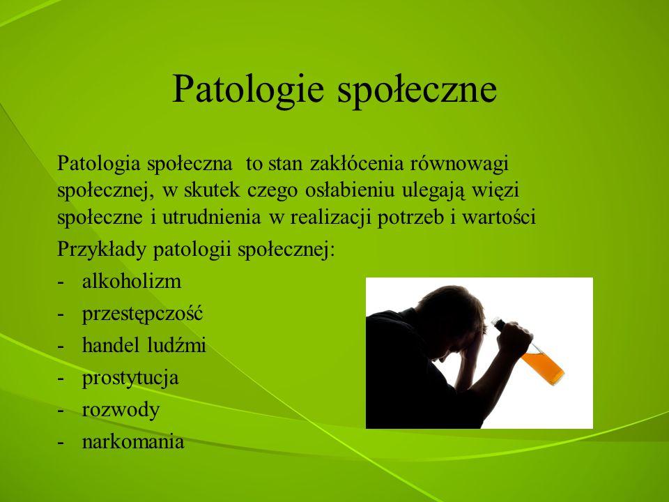 Patologie społeczne Patologia społeczna to stan zakłócenia równowagi społecznej, w skutek czego osłabieniu ulegają więzi społeczne i utrudnienia w rea