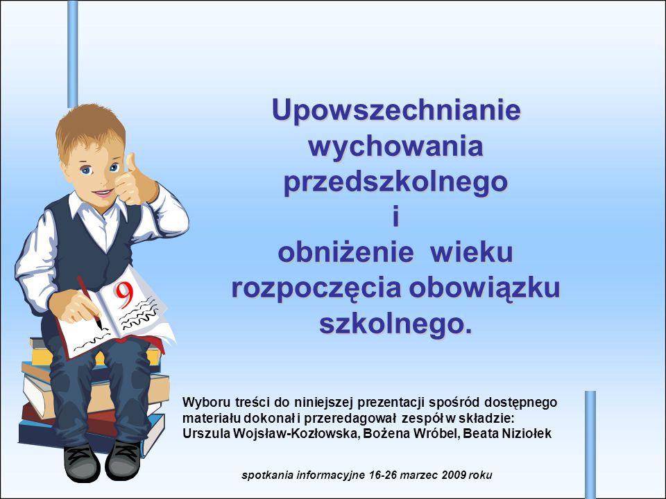 Upowszechnianie wychowania przedszkolnego i obniżenie wieku rozpoczęcia obowiązku szkolnego. Wyboru treści do niniejszej prezentacji spośród dostępneg
