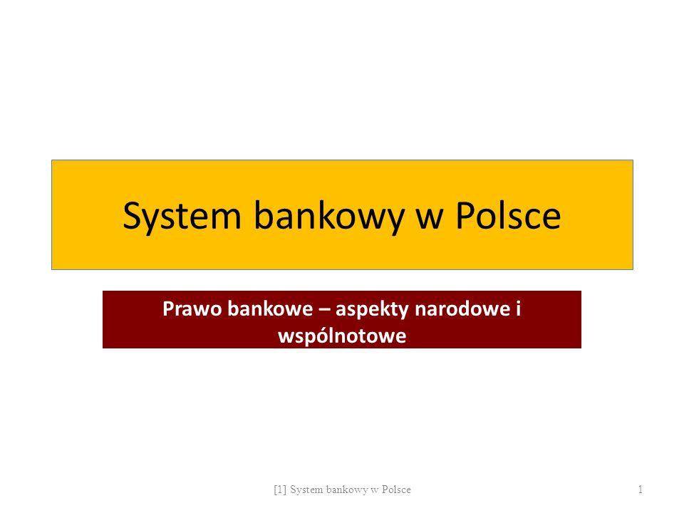 System bankowy w Polsce Prawo bankowe – aspekty narodowe i wspólnotowe 1[1] System bankowy w Polsce