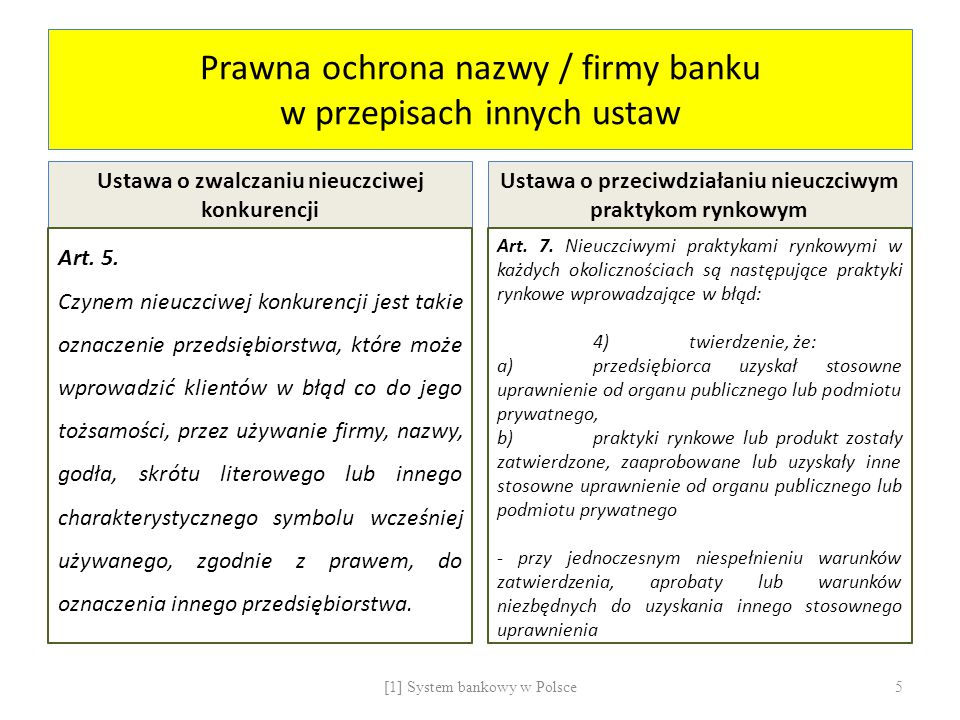 Prawna ochrona nazwy / firmy banku w przepisach innych ustaw Ustawa o zwalczaniu nieuczciwej konkurencji Art. 5. Czynem nieuczciwej konkurencji jest t