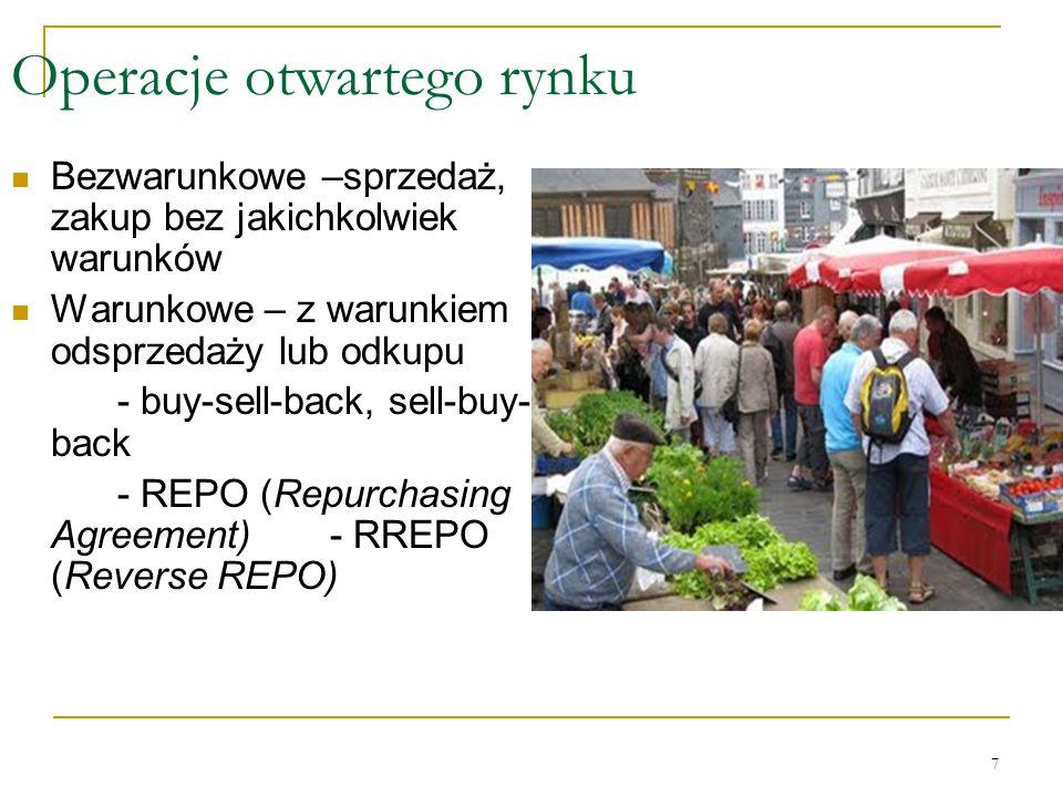 7 Operacje otwartego rynku Bezwarunkowe –sprzedaż, zakup bez jakichkolwiek warunków Warunkowe – z warunkiem odsprzedaży lub odkupu - buy-sell-back, se