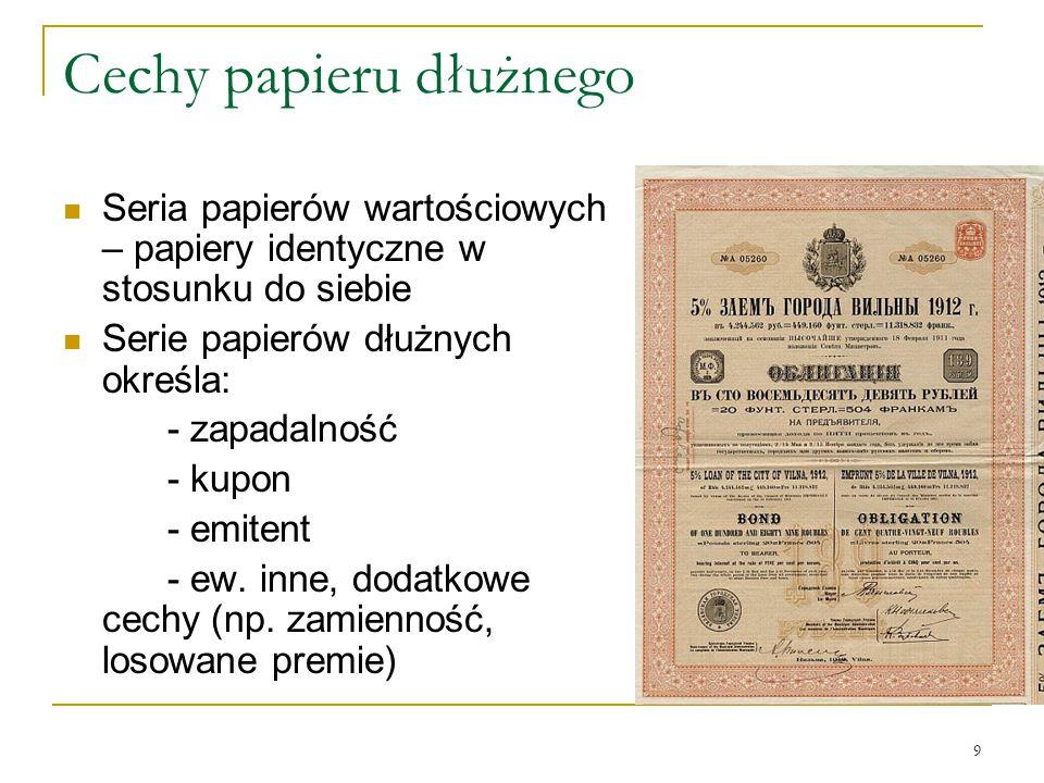 9 Cechy papieru dłużnego Seria papierów wartościowych – papiery identyczne w stosunku do siebie Serie papierów dłużnych określa: - zapadalność - kupon