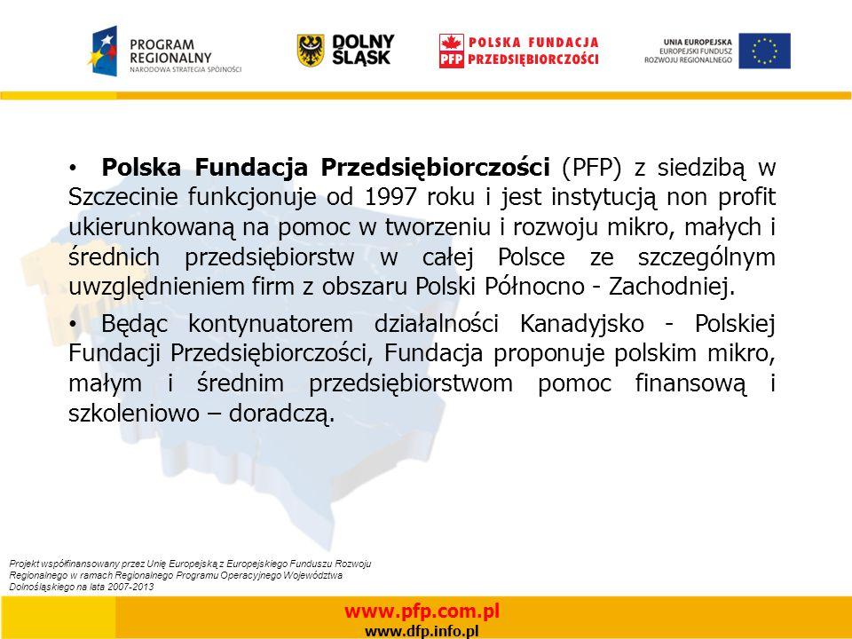 Polska Fundacja Przedsiębiorczości (PFP) z siedzibą w Szczecinie funkcjonuje od 1997 roku i jest instytucją non profit ukierunkowaną na pomoc w tworzeniu i rozwoju mikro, małych i średnich przedsiębiorstw w całej Polsce ze szczególnym uwzględnieniem firm z obszaru Polski Północno - Zachodniej.