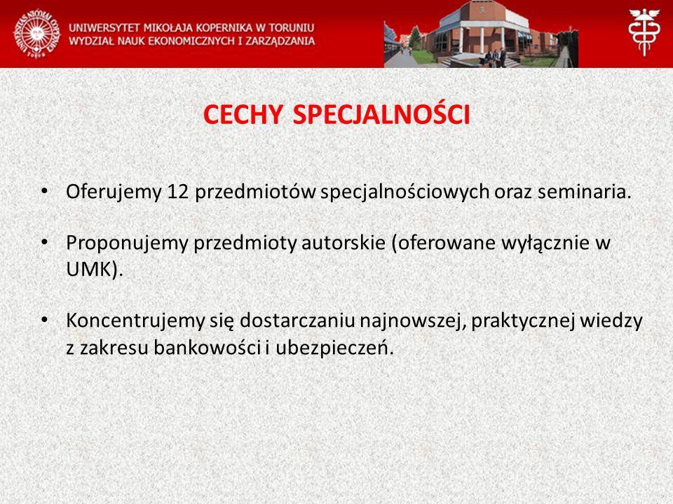 CECHY SPECJALNOŚCI Oferujemy 12 przedmiotów specjalnościowych oraz seminaria. Proponujemy przedmioty autorskie (oferowane wyłącznie w UMK). Koncentruj