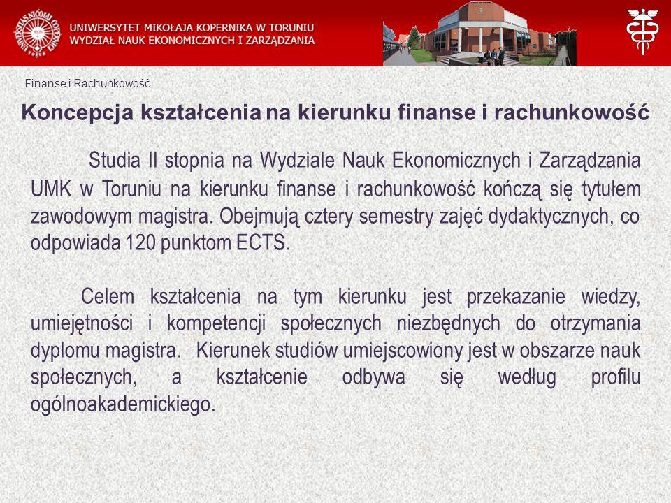 Finanse i Rachunkowość Koncepcja kształcenia na kierunku finanse i rachunkowość Studia II stopnia na Wydziale Nauk Ekonomicznych i Zarządzania UMK w T