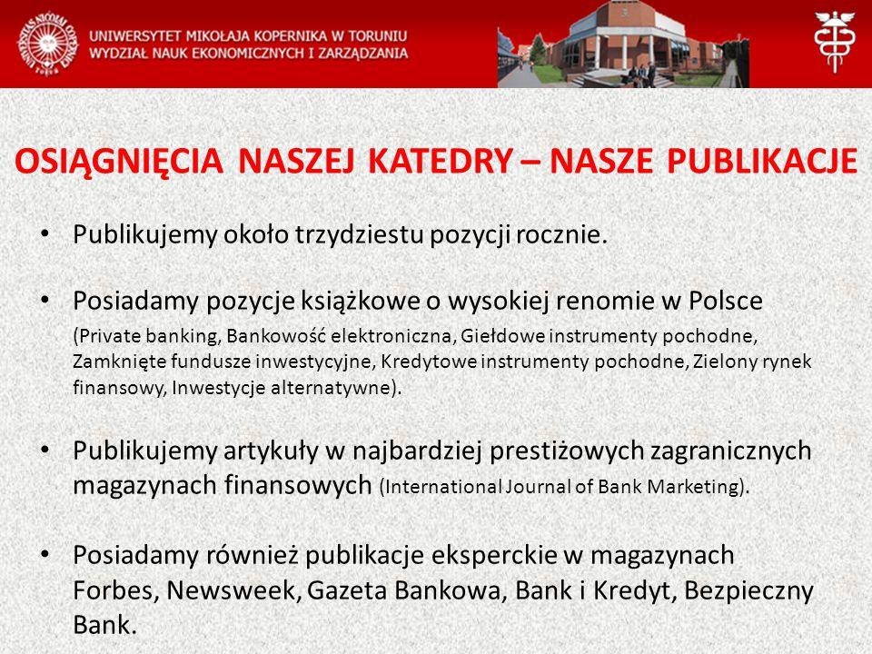 OSIĄGNIĘCIA NASZEJ KATEDRY – NASZE PUBLIKACJE Publikujemy około trzydziestu pozycji rocznie. Posiadamy pozycje książkowe o wysokiej renomie w Polsce (