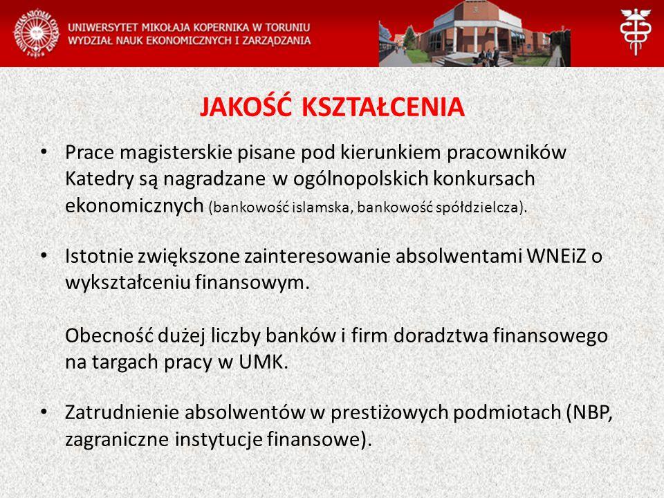 JAKOŚĆ KSZTAŁCENIA Prace magisterskie pisane pod kierunkiem pracowników Katedry są nagradzane w ogólnopolskich konkursach ekonomicznych (bankowość isl