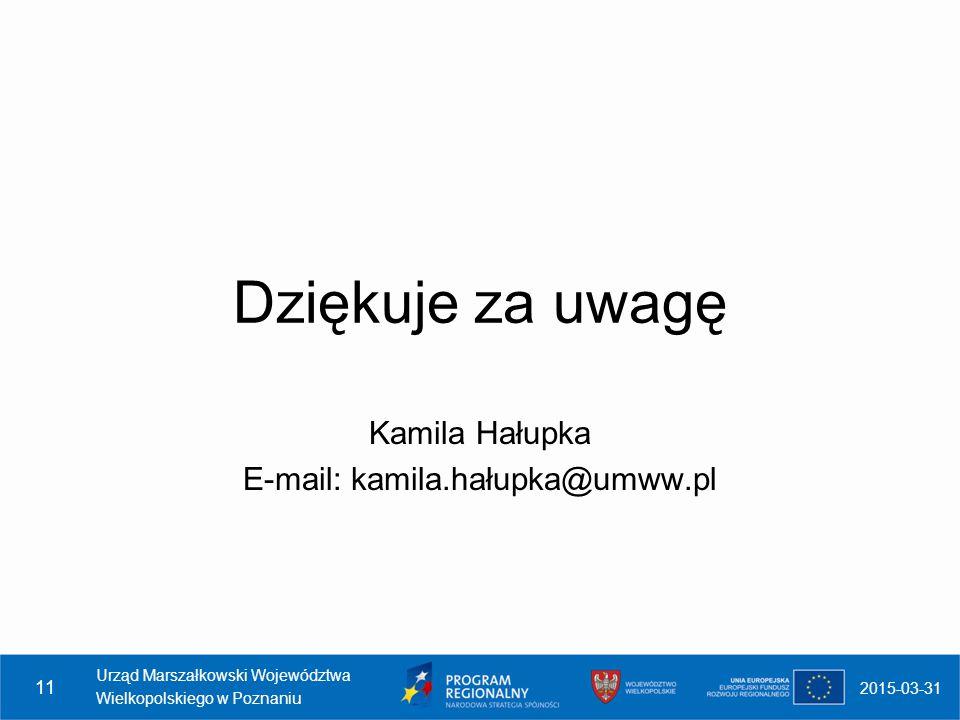 Dziękuje za uwagę Kamila Hałupka E-mail: kamila.hałupka@umww.pl 2015-03-31 Urząd Marszałkowski Województwa Wielkopolskiego w Poznaniu 11