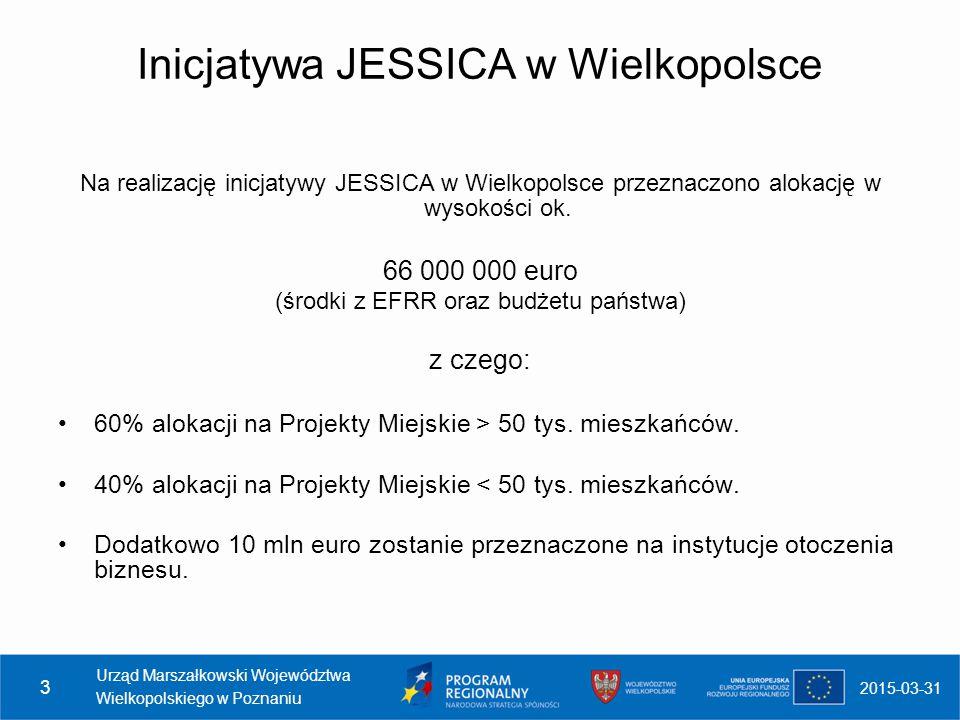 2015-03-31 Urząd Marszałkowski Województwa Wielkopolskiego w Poznaniu 3 Inicjatywa JESSICA w Wielkopolsce Na realizację inicjatywy JESSICA w Wielkopol