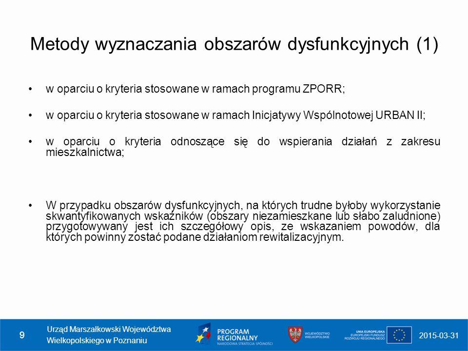 2015-03-31 Urząd Marszałkowski Województwa Wielkopolskiego w Poznaniu 9 Metody wyznaczania obszarów dysfunkcyjnych (1) w oparciu o kryteria stosowane