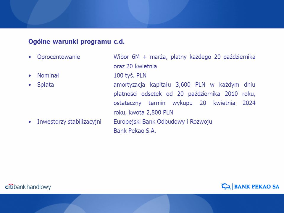 OprocentowanieWibor 6M + marża, płatny każdego 20 października oraz 20 kwietnia Nominał100 tyś. PLN Spłata amortyzacja kapitału 3,600 PLN w każdym dni