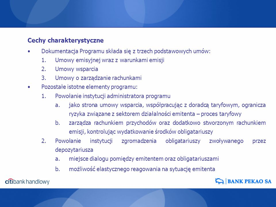 Dokumentacja Programu składa się z trzech podstawowych umów: 1.Umowy emisyjnej wraz z warunkami emisji 2.Umowy wsparcia 3.Umowy o zarządzanie rachunka