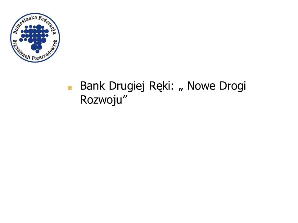 """Bank Drugiej Ręki: """" Nowe Drogi Rozwoju"""