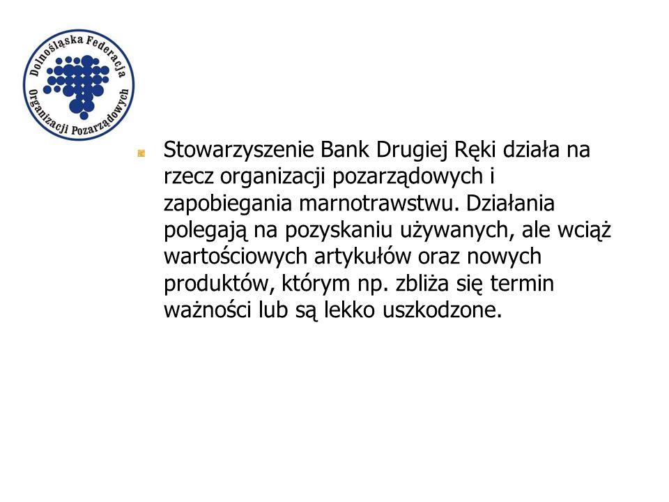 Stowarzyszenie Bank Drugiej Ręki działa na rzecz organizacji pozarządowych i zapobiegania marnotrawstwu.