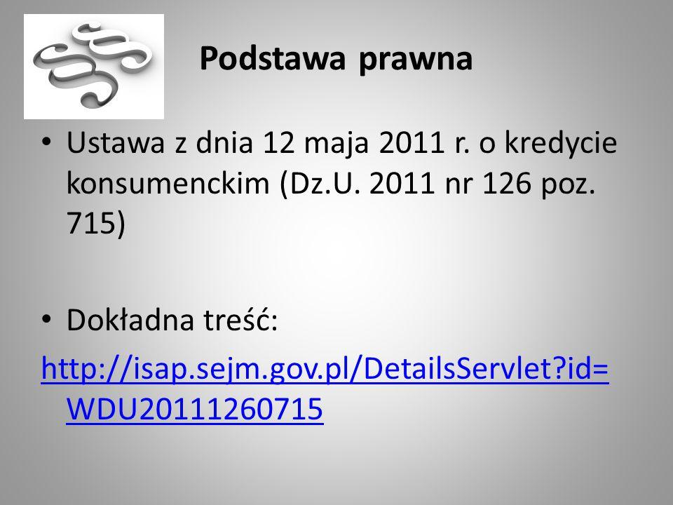 Podstawa prawna Ustawa z dnia 12 maja 2011 r. o kredycie konsumenckim (Dz.U. 2011 nr 126 poz. 715) Dokładna treść: http://isap.sejm.gov.pl/DetailsServ