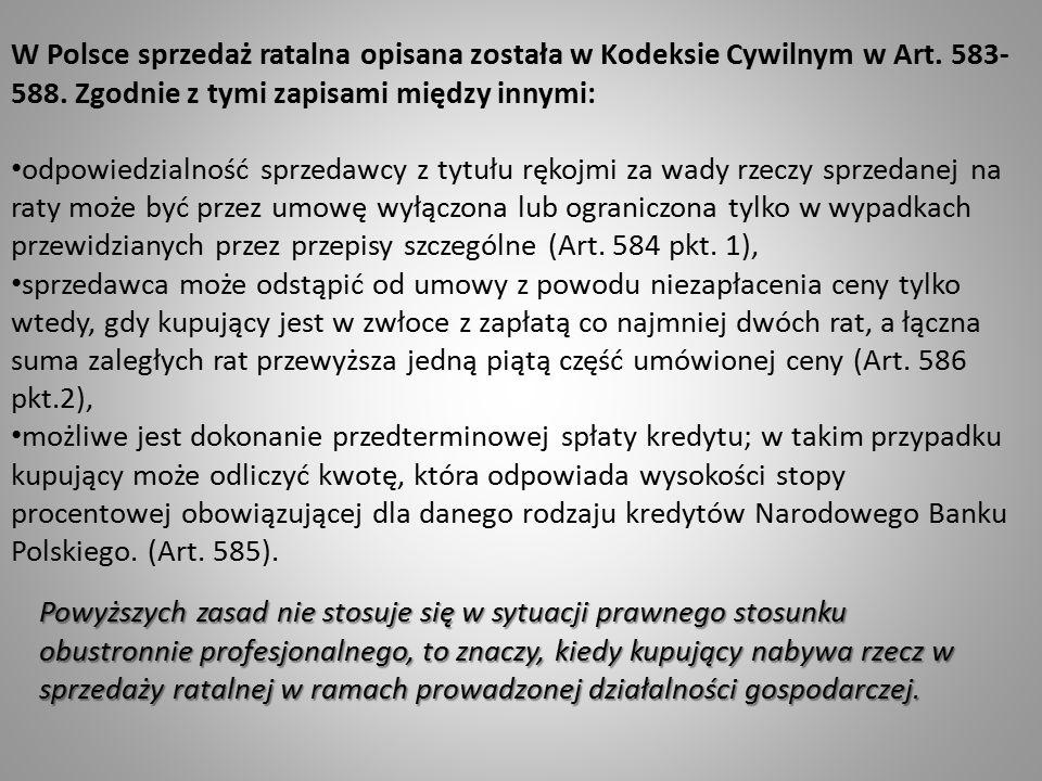 W Polsce sprzedaż ratalna opisana została w Kodeksie Cywilnym w Art. 583- 588. Zgodnie z tymi zapisami między innymi: odpowiedzialność sprzedawcy z ty