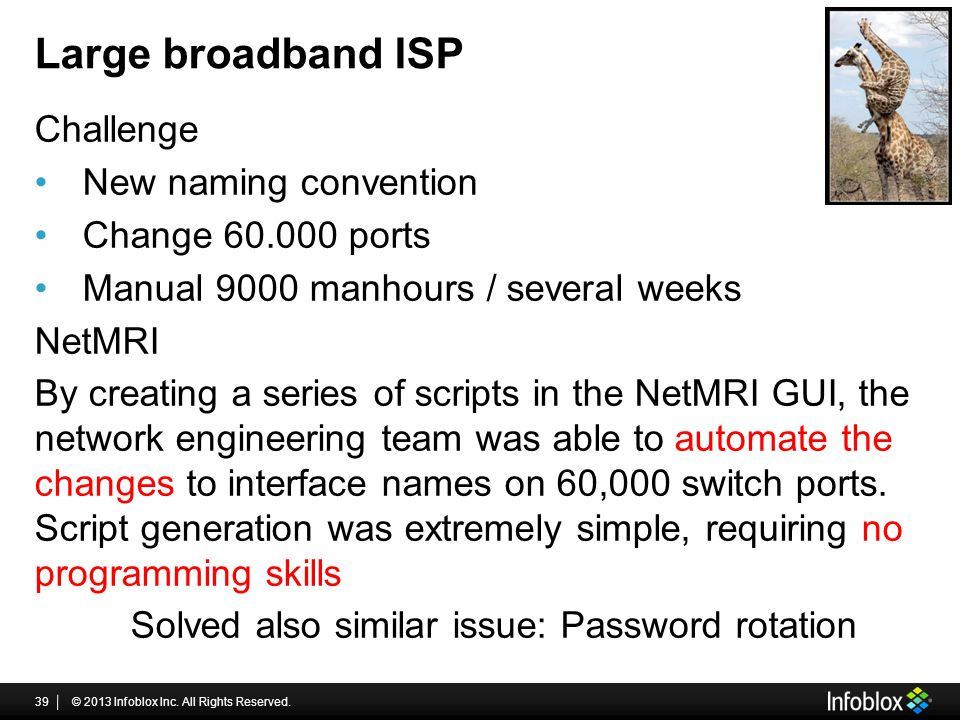 Large broadband ISP Challenge New naming convention Change 60.000 ports Manual 9000 manhours / several weeks NetMRI By creating a series of scripts in