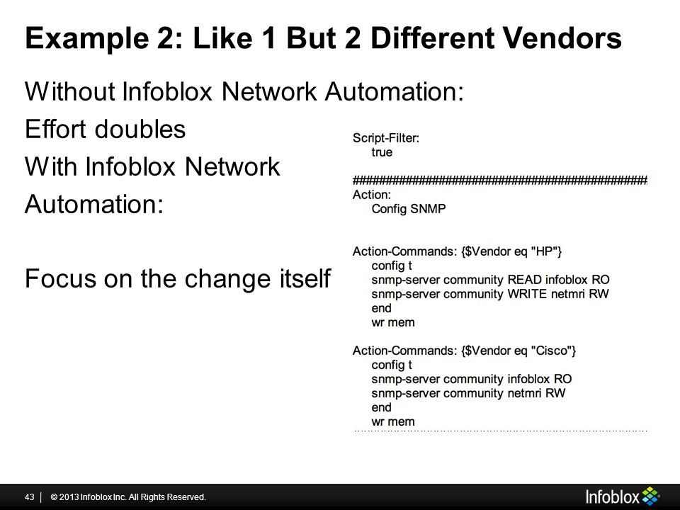 Example 2: Like 1 But 2 Different Vendors Without Infoblox Network Automation: Effort doubles With Infoblox Network Automation: Focus on the change it
