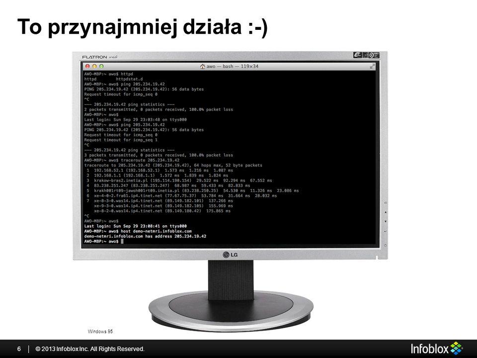 To przynajmniej działa :-) © 2013 Infoblox Inc. All Rights Reserved.6 Windows 95