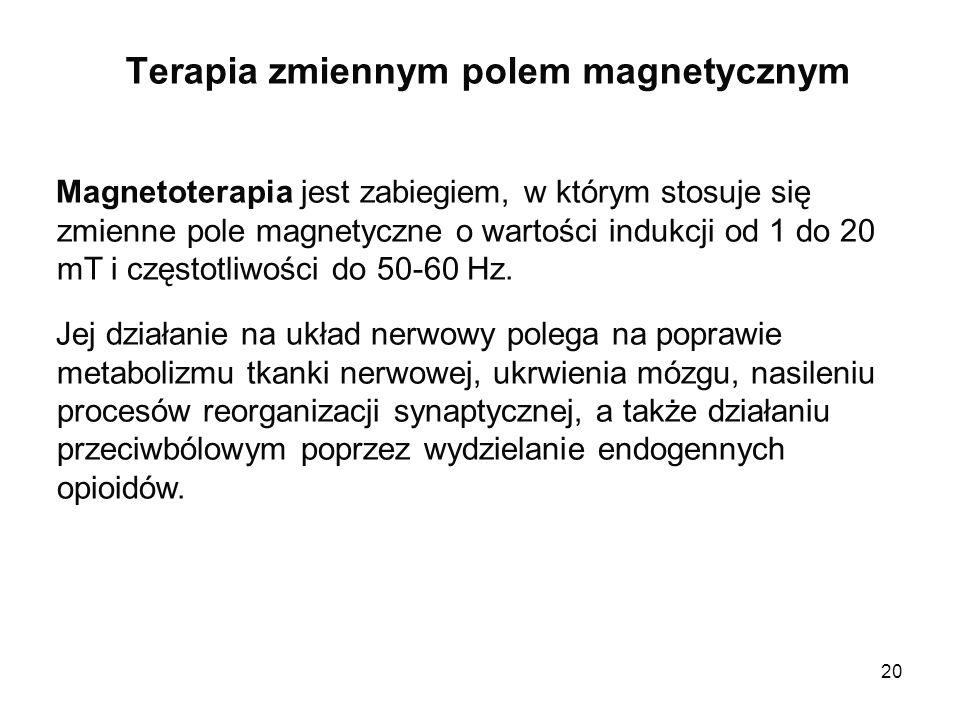 20 Terapia zmiennym polem magnetycznym Magnetoterapia jest zabiegiem, w którym stosuje się zmienne pole magnetyczne o wartości indukcji od 1 do 20 mT