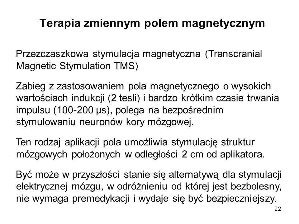 22 Terapia zmiennym polem magnetycznym Przezczaszkowa stymulacja magnetyczna (Transcranial Magnetic Stymulation TMS) Zabieg z zastosowaniem pola magne