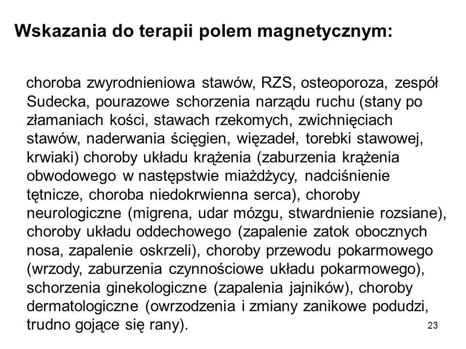 23 Wskazania do terapii polem magnetycznym: choroba zwyrodnieniowa stawów, RZS, osteoporoza, zespół Sudecka, pourazowe schorzenia narządu ruchu (stany