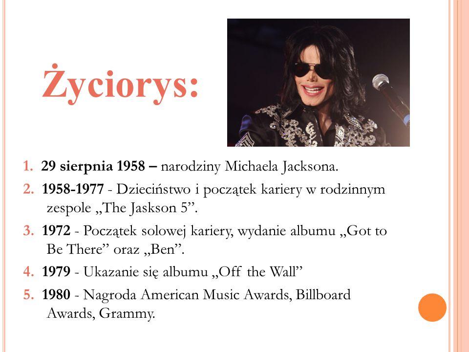 """Życiorys: 1. 29 sierpnia 1958 – narodziny Michaela Jacksona. 2. 1958-1977 - Dzieciństwo i początek kariery w rodzinnym zespole """"The Jaskson 5"""". 3. 197"""