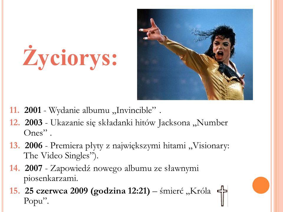 """Życiorys: 11. 2001 - Wydanie albumu """"Invincible"""". 12. 2003 - Ukazanie się składanki hitów Jacksona """"Number Ones"""". 13. 2006 - Premiera płyty z najwięks"""