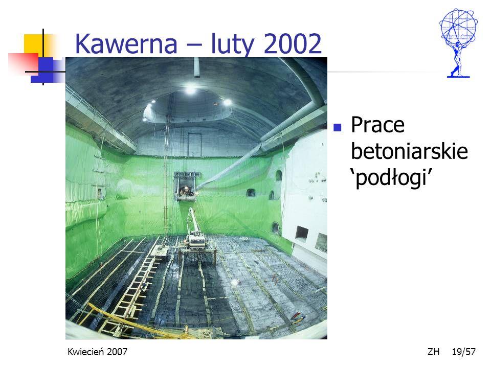 Kwiecień 2007 ZH 19/57 Kawerna – luty 2002 Prace betoniarskie 'podłogi'