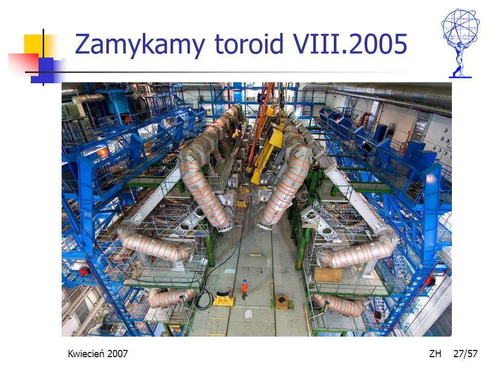Kwiecień 2007 ZH 27/57 Zamykamy toroid VIII.2005