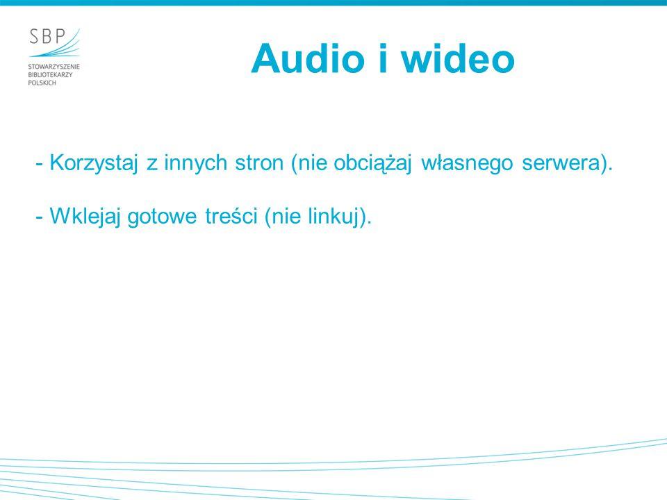 Audio i wideo - Korzystaj z innych stron (nie obciążaj własnego serwera).