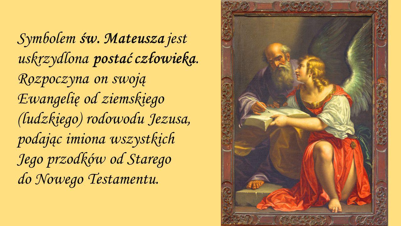 Symbolem św. Mateusza jest uskrzydlona postać człowieka. Rozpoczyna on swoją Ewangelię od ziemskiego (ludzkiego) rodowodu Jezusa, podając imiona wszys