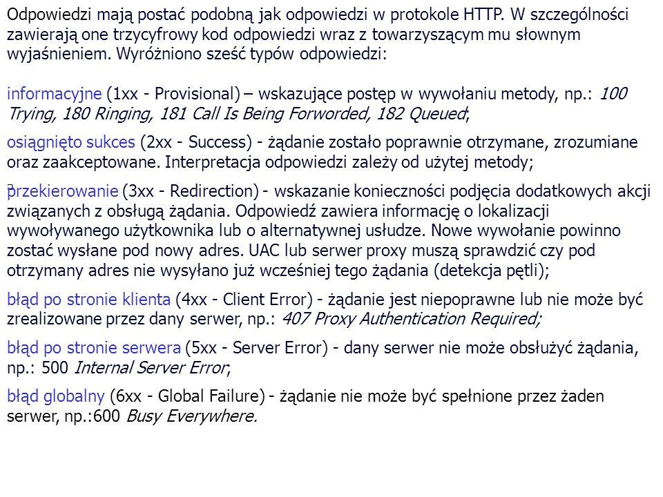 Żądanie i odpowiedzi SIP: Format żądania: Request-line = Method Request-URI SIP-Version Format odpowiedzi: Status-line = SIP-Version Status-Code Reason-Phrase
