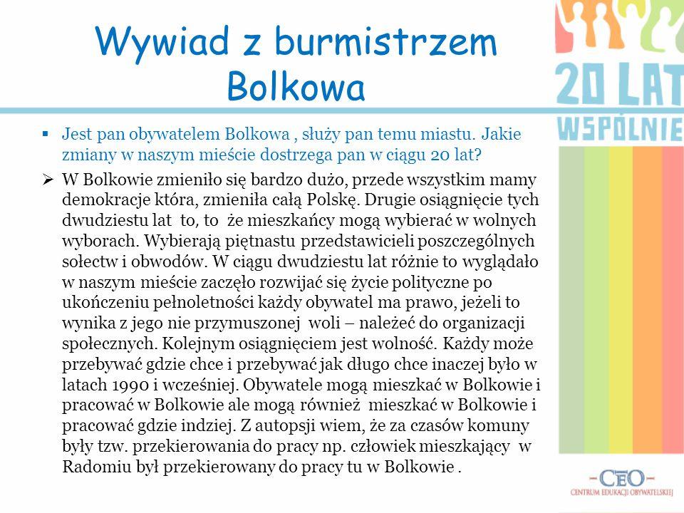 Wywiad z burmistrzem Bolkowa  Jest pan obywatelem Bolkowa, służy pan temu miastu. Jakie zmiany w naszym mieście dostrzega pan w ciągu 20 lat?  W Bol