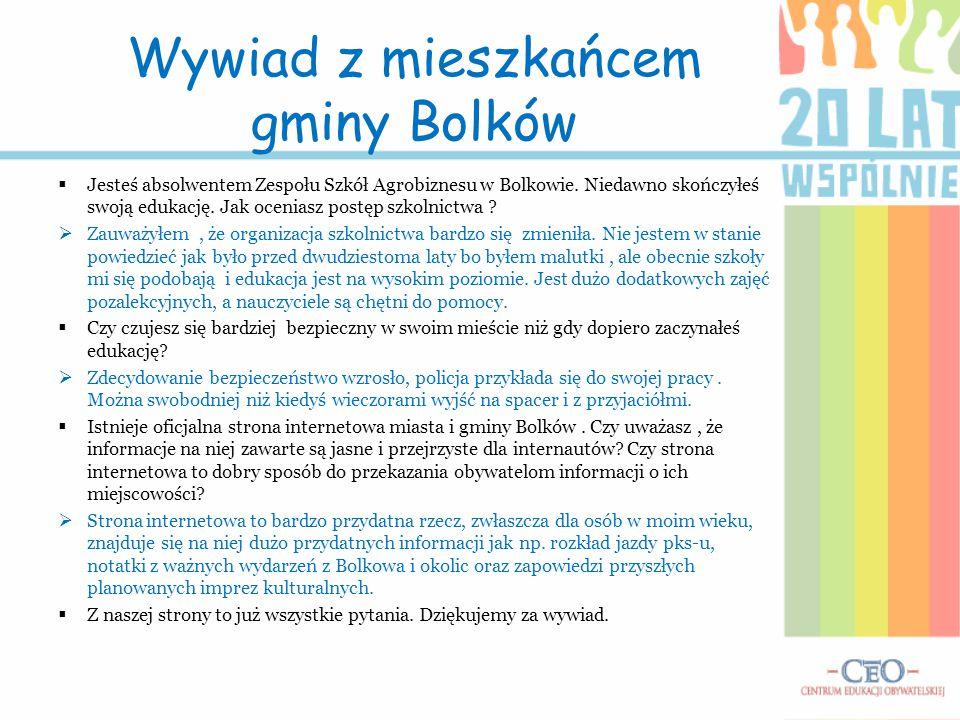 Wywiad z mieszkańcem gminy Bolków  Jesteś absolwentem Zespołu Szkół Agrobiznesu w Bolkowie. Niedawno skończyłeś swoją edukację. Jak oceniasz postęp s