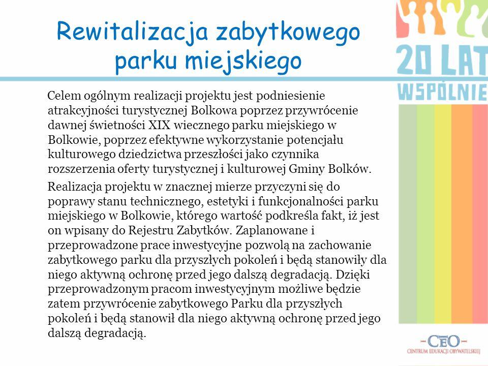 Rewitalizacja zabytkowego parku miejskiego Celem ogólnym realizacji projektu jest podniesienie atrakcyjności turystycznej Bolkowa poprzez przywrócenie