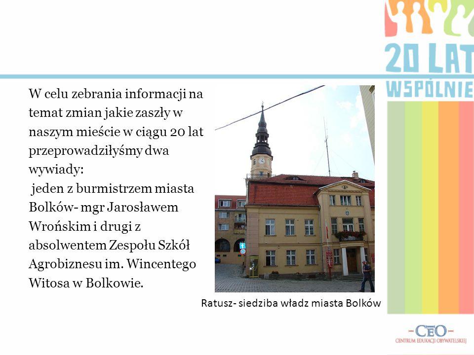 W celu zebrania informacji na temat zmian jakie zaszły w naszym mieście w ciągu 20 lat przeprowadziłyśmy dwa wywiady: jeden z burmistrzem miasta Bolkó