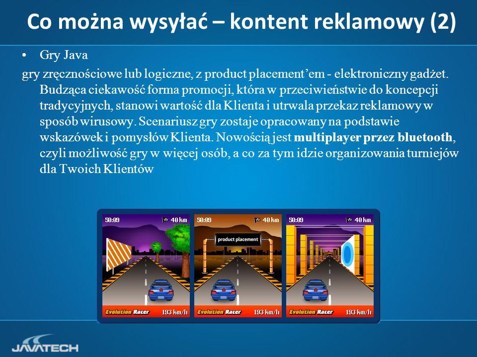 Co można wysyłać – kontent reklamowy (2) Gry Java gry zręcznościowe lub logiczne, z product placement'em - elektroniczny gadżet.